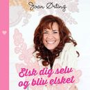 Elsk dig selv og bliv elsket (uforkortet)/Joan Ørting