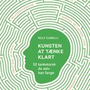 Kunsten at tænke klart - 52 tanketorsk du selv kan fange (uforkortet)/Rolf Dobelli