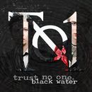 Black Water/Trust No One