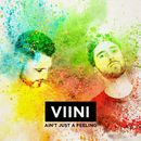 Ain't Just A Feeling/VIINI