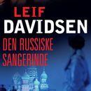 Den russiske sangerinde (uforkortet)/Leif Davidsen