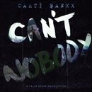 Can't Nobody (feat. Carti Bankx)/Felix Snow