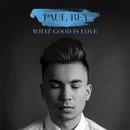 What Good Is Love/Paul Rey