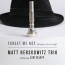 Forget Me Not: Homage to Lew Soloff (feat. Lew Soloff, David Rozenblatt & Mat Fieldes)/Matt Herskowitz Trio