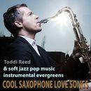Cool Saxophone Love Songs & Soft Jazz Pop Music Instrumental Evergreens/Toddi Reed