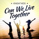 Can We Live Together (Radio Edit)/Knight Kids