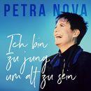 Ich bin zu jung um alt zu sein/Petra Nova