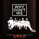 Something Different (Remixes)/Why Don't We