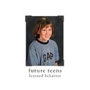 Learned Behavior/Future Teens
