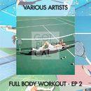 Full Body Workout - EP 2/Full Body Workout - EP 2