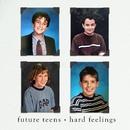 Hard Feelings/Future Teens