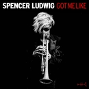 Got Me Like/Spencer Ludwig