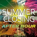 Summer Closing After Hour/Various Artists