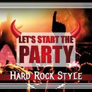 Let's Start the Party - Hard Rock Style/Various Artists