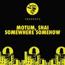 Somewhere Somehow/Motum & Shai