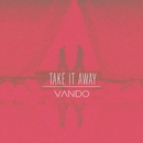 Take It Away/VANDO