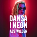 Dansa i neon/Ace Wilder