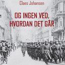 Og ingen ved, hvordan det går - Våben til København-trilogien 1 (uforkortet)/Claes Johansen