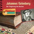 Abenteuer & Wissen: Johannes Gutenberg - Der Siegeszug des Buches/Abenteuer & Wissen