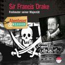 Abenteuer & Wissen: Sir Francis Drake - Freibeuter seiner Majestät/Abenteuer & Wissen