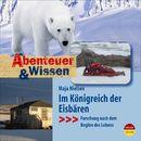 Abenteuer & Wissen: Im Königreich der Eisbären - Forschung nach dem Beginn des Lebens/Abenteuer & Wissen