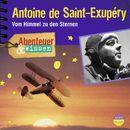 Abenteuer & Wissen: Antoine de Saint-Exupéry - Vom Himmel zu den Sternen/Abenteuer & Wissen