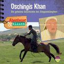 Abenteuer & Wissen: Dschingis Khan - Die geheime Geschichte des Steppenkämpfers/Abenteuer & Wissen