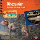 Abenteuer & Wissen: Dinosaurier - Reise ins Reich der Urzeit/Abenteuer & Wissen