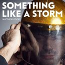 Something Like a Storm/Matthew Good