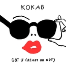 Got U (Ready or Not)/Kokab