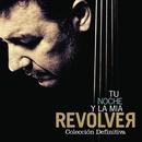 Tu noche y la mía: Colección Definitiva/Revolver