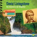 Abenteuer & Wissen: David Livingstone - Das Geheimnis der Nilquellen/Abenteuer & Wissen
