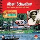 Abenteuer & Wissen: Albert Schweitzer - Botschafter der Menschlichkeit/Abenteuer & Wissen