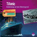 Abenteuer & Wissen: Titanic - Entdeckung auf dem Meeresgrund/Abenteuer & Wissen