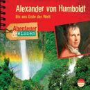 Abenteuer & Wissen: Alexander von Humboldt - Bis ans Ende der Welt/Abenteuer & Wissen