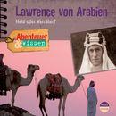 Abenteuer & Wissen: Lawrence von Arabien - Held oder Verräter?/Abenteuer & Wissen