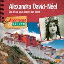 Abenteuer & Wissen: Alexandra David-Néel - Die Frau vom Dach der Welt/Abenteuer & Wissen