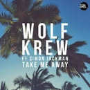 Take Me Away (feat. Simon Jackman)/Wolf Krew