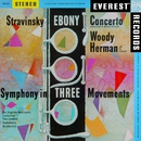 Stravinsky: Ebony Concerto & Symphony in 3 Movements (Transferred from the Original Everest Records Master Tapes)/Woody Herman and his Orchestra & London Symphony Orchestra & Sir Eugene Goossens