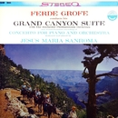 Grofé: Grand Canyon Suite & Concerto for Piano and Orchestra (Transferred from the Original Everest Records Master Tapes)/Rochester Philharmonic Orchestra & Ferde Grofé & Jesus Maria Sanroma