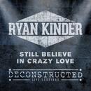 Still Believe in Crazy Love (Deconstructed Live)/Ryan Kinder