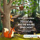 Hörst du, wie die Bäume sprechen? Eine kleine Entdeckungsreise durch den Wald/Peter Wohlleben