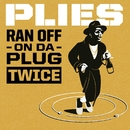 Ran Off On Da Plug Twice/Plies