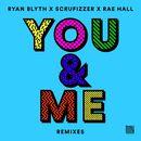 You & Me (Remixes)/Ryan Blyth X Scrufizzer X Rae Hall