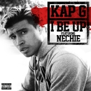 I Be Up (feat. Nechie)/Kap G