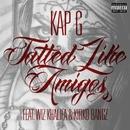 Tatted Like Amigos (feat. Wiz Khalifa & Kirko Bangz) [Remix]/Kap G