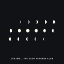 Lunatic/The Slow Readers Club