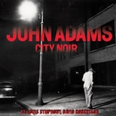 City Noir/John Adams, St. Louis Symphony, David Robertson