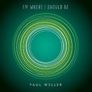 I'm Where I Should Be/Paul Weller
