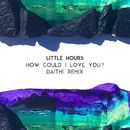 How Could I Love You? (Daithí Remix)/Little Hours